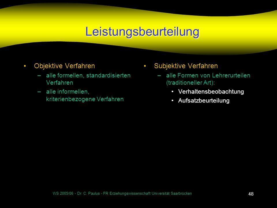 WS 2005/06 - Dr. C. Paulus - FR Erziehungswissenschaft Universität Saarbrücken 48 Leistungsbeurteilung Objektive Verfahren –alle formellen, standardis