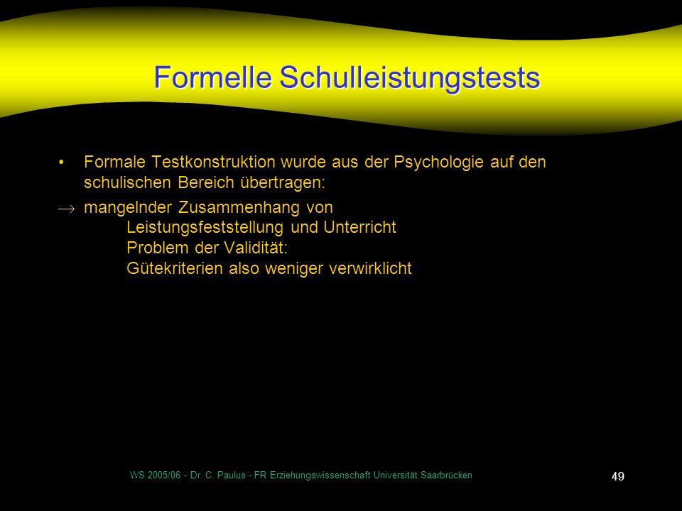 WS 2005/06 - Dr. C. Paulus - FR Erziehungswissenschaft Universität Saarbrücken 49 Formelle Schulleistungstests Formale Testkonstruktion wurde aus der