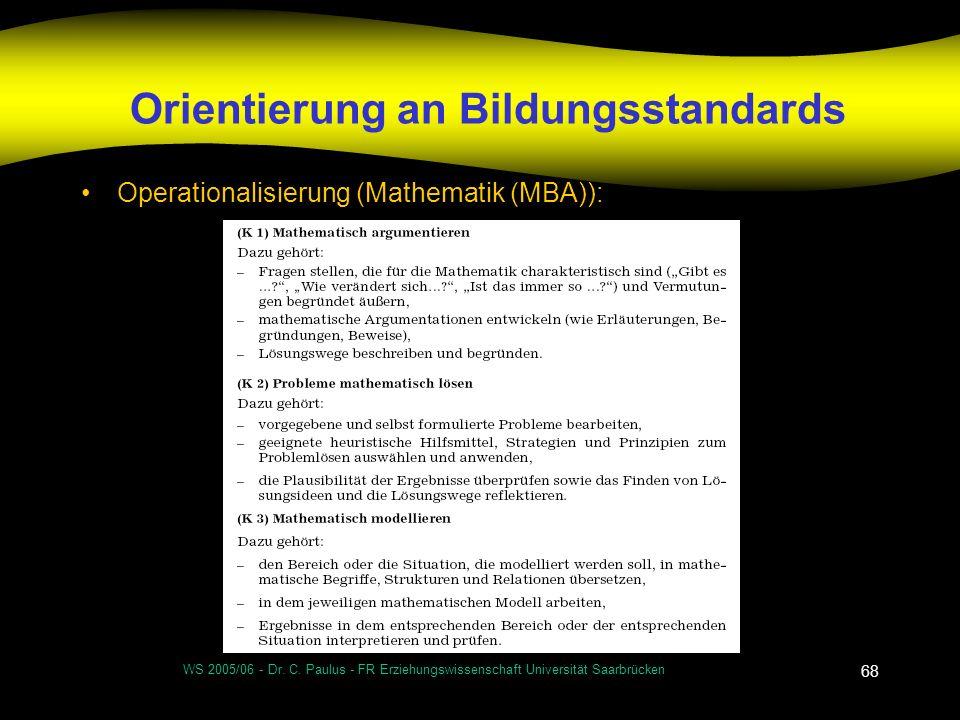 WS 2005/06 - Dr. C. Paulus - FR Erziehungswissenschaft Universität Saarbrücken 68 Orientierung an Bildungsstandards Operationalisierung (Mathematik (M