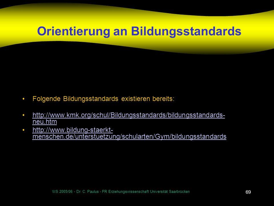 WS 2005/06 - Dr. C. Paulus - FR Erziehungswissenschaft Universität Saarbrücken 69 Orientierung an Bildungsstandards Folgende Bildungsstandards existie