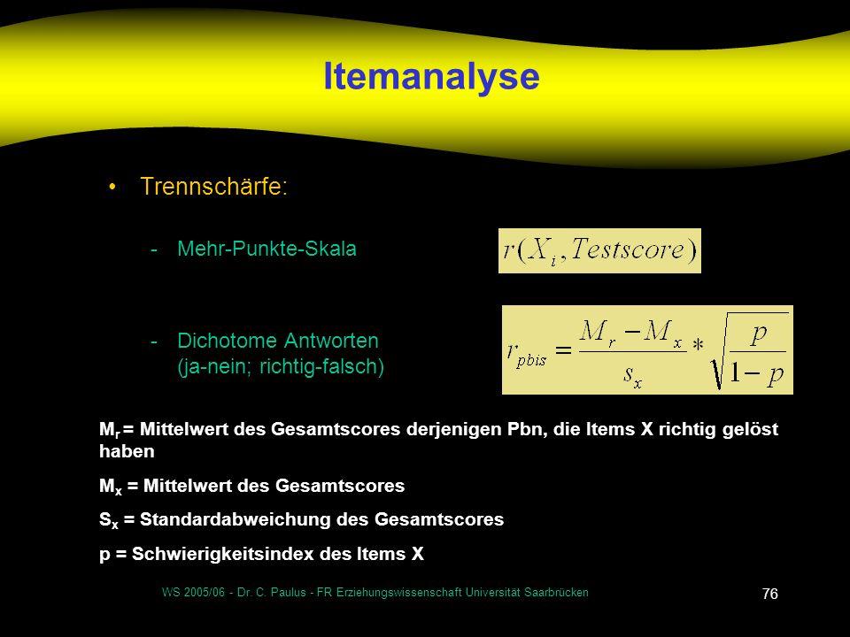 WS 2005/06 - Dr. C. Paulus - FR Erziehungswissenschaft Universität Saarbrücken 76 Itemanalyse Trennschärfe: -Mehr-Punkte-Skala -Dichotome Antworten (j