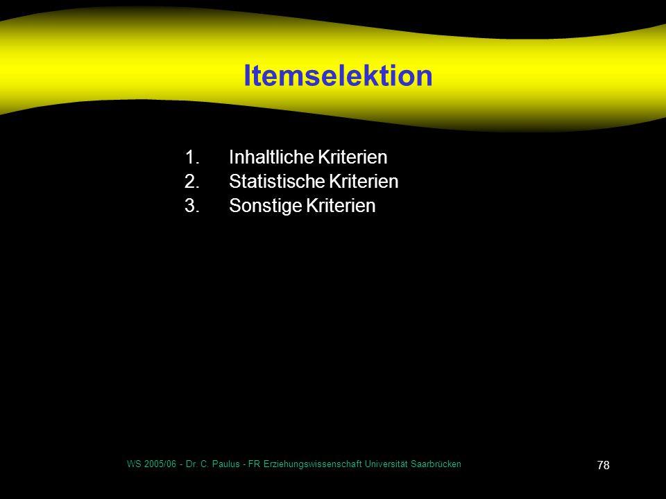 WS 2005/06 - Dr. C. Paulus - FR Erziehungswissenschaft Universität Saarbrücken 78 Itemselektion 1.Inhaltliche Kriterien 2.Statistische Kriterien 3.Son