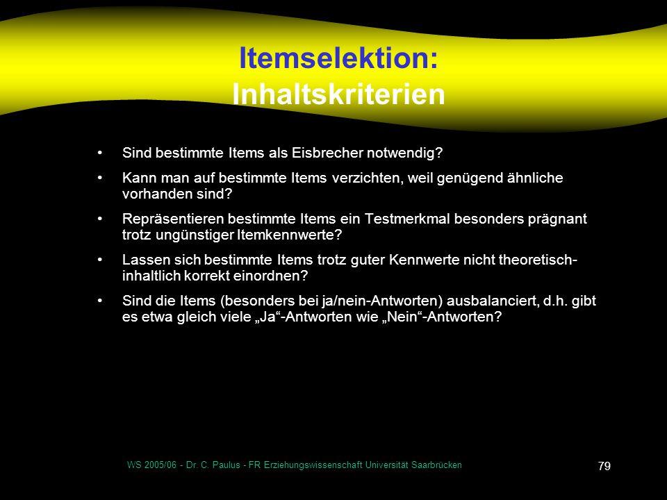 WS 2005/06 - Dr. C. Paulus - FR Erziehungswissenschaft Universität Saarbrücken 79 Itemselektion: Inhaltskriterien Sind bestimmte Items als Eisbrecher