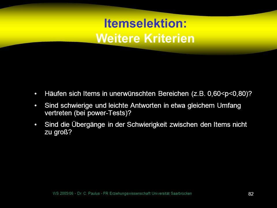 WS 2005/06 - Dr. C. Paulus - FR Erziehungswissenschaft Universität Saarbrücken 82 Itemselektion: Weitere Kriterien Häufen sich Items in unerwünschten