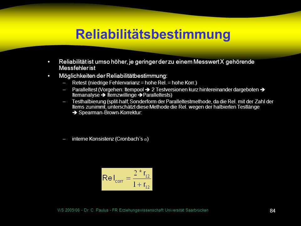 WS 2005/06 - Dr. C. Paulus - FR Erziehungswissenschaft Universität Saarbrücken 84 Reliabilitätsbestimmung Reliabilität ist umso höher, je geringer der