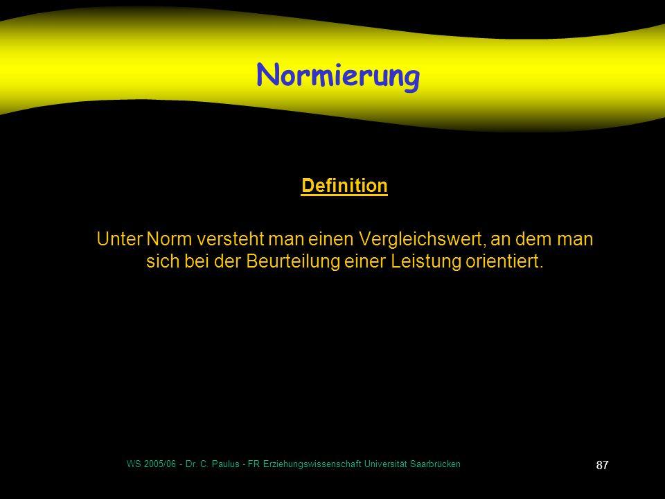 WS 2005/06 - Dr. C. Paulus - FR Erziehungswissenschaft Universität Saarbrücken 87 Normierung Definition Unter Norm versteht man einen Vergleichswert,