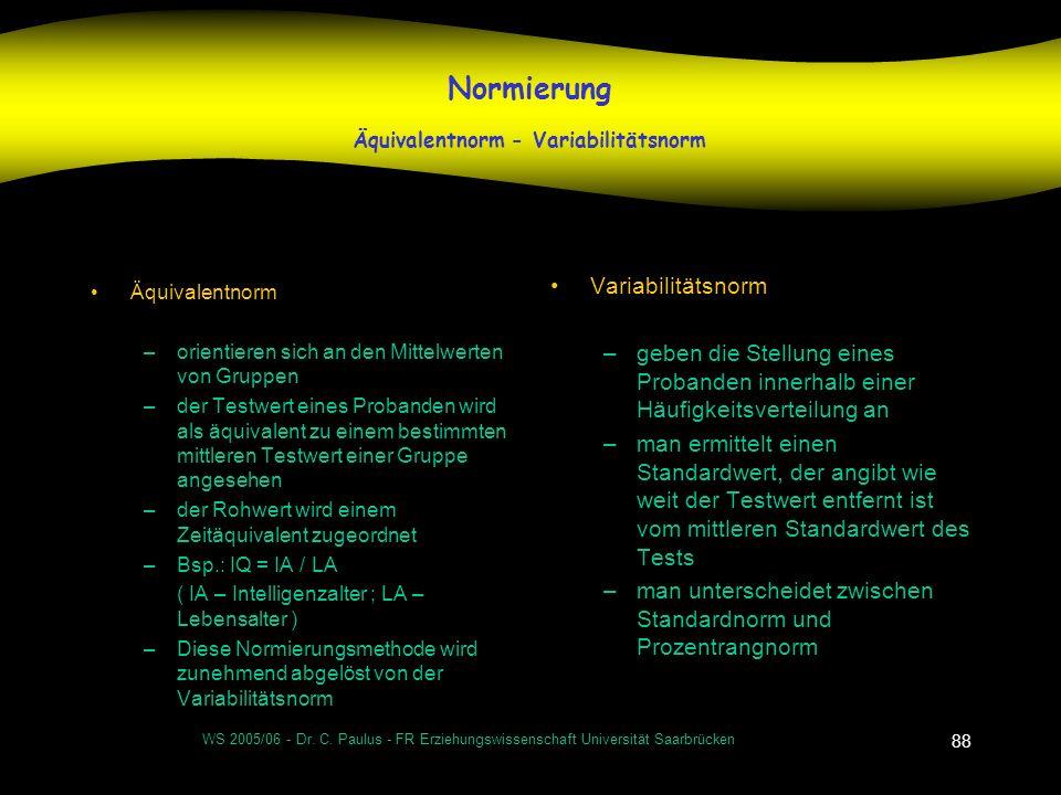 WS 2005/06 - Dr. C. Paulus - FR Erziehungswissenschaft Universität Saarbrücken 88 Normierung Äquivalentnorm - Variabilitätsnorm Äquivalentnorm –orient