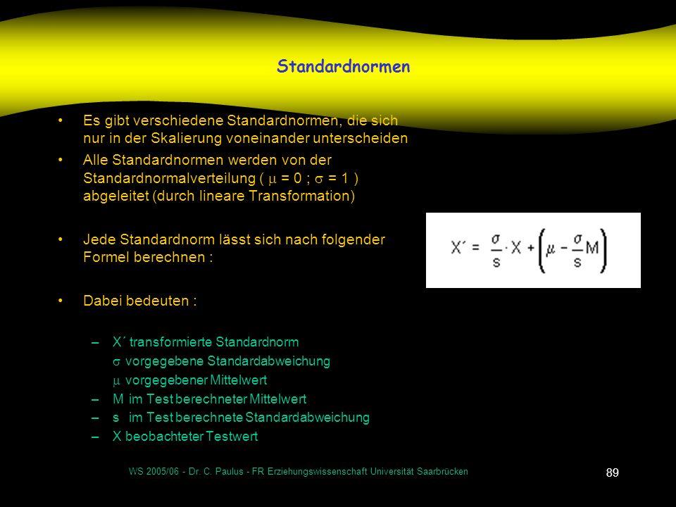 WS 2005/06 - Dr. C. Paulus - FR Erziehungswissenschaft Universität Saarbrücken 89 Standardnormen Es gibt verschiedene Standardnormen, die sich nur in