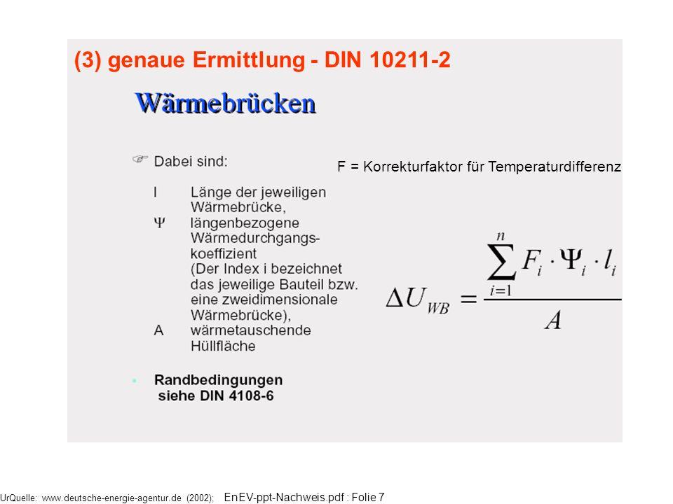 UrQuelle: www.deutsche-energie-agentur.de (2002); EnEV-ppt-Nachweis.pdf : Folie 7 (3) genaue Ermittlung - DIN 10211-2 F = Korrekturfaktor für Temperat