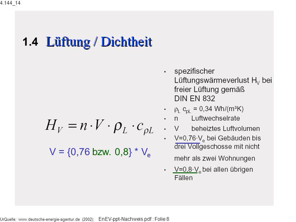 UrQuelle: www.deutsche-energie-agentur.de (2002); EnEV-ppt-Nachweis.pdf : Folie 8 1.4 V = {0,76 bzw. 0,8} * V e 4.144_14