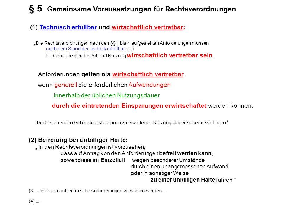§ 5 Gemeinsame Voraussetzungen für Rechtsverordnungen (1) Technisch erfüllbar und wirtschaftlich vertretbar: Die Rechtsverordnungen nach den §§ 1 bis