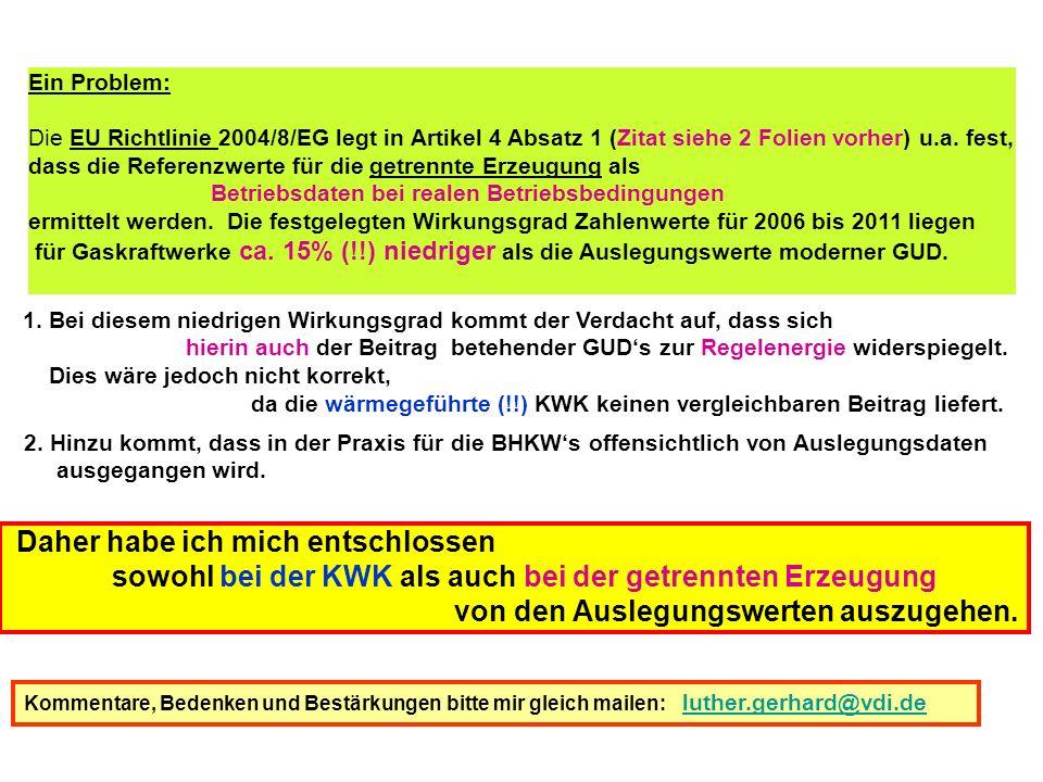 Ein Problem: Die EU Richtlinie 2004/8/EG legt in Artikel 4 Absatz 1 (Zitat siehe 2 Folien vorher) u.a. fest, dass die Referenzwerte für die getrennte