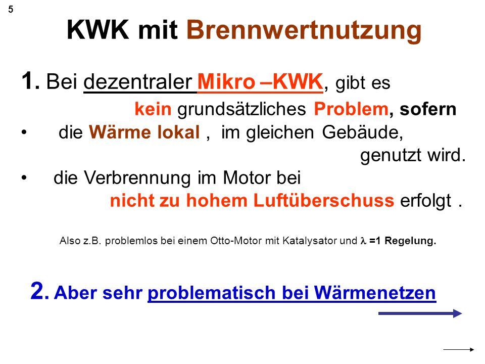 KWK mit Brennwertnutzung 1. Bei dezentraler Mikro –KWK, gibt es kein grundsätzliches Problem, sofern die Wärme lokal, im gleichen Gebäude, genutzt wir