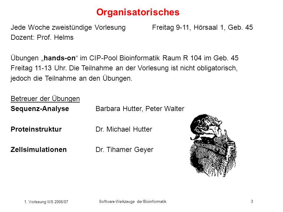 1. Vorlesung WS 2006/07 Software-Werkzeuge der Bioinformatik3 Organisatorisches Jede Woche zweistündige VorlesungFreitag 9-11, Hörsaal 1, Geb. 45 Doze