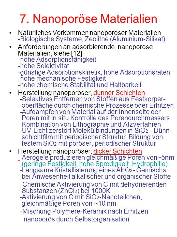 7. Nanoporöse Materialien Natürliches Vorkommen nanoporöser Materialien -Biologische Systeme, Zeolithe (Aluminium-Silikat) Anforderungen an adsorbiere