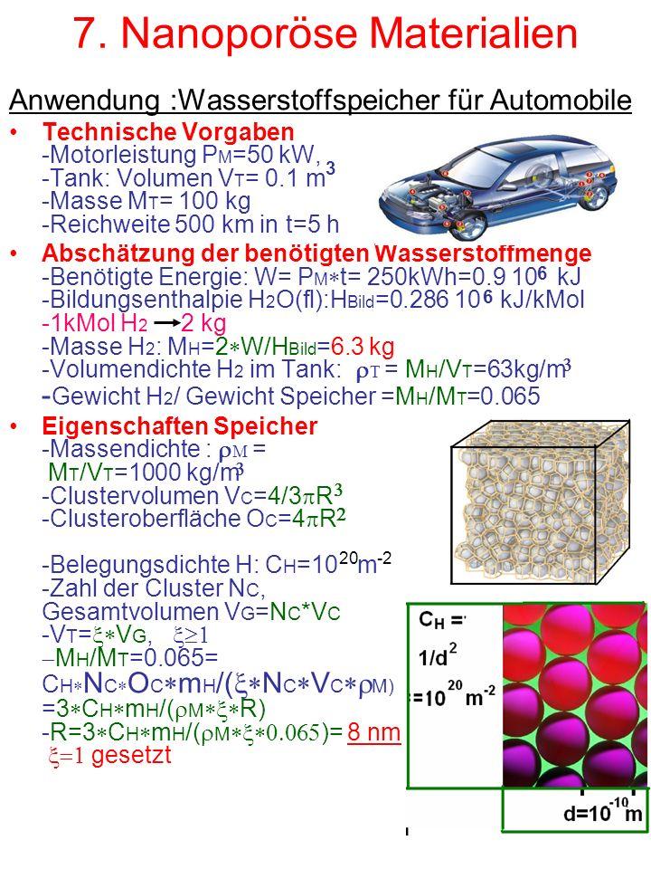 7. Nanoporöse Materialien Anwendung :Wasserstoffspeicher für Automobile Technische Vorgaben -Motorleistung P M =50 kW, -Tank: Volumen V T = 0.1 m -Mas