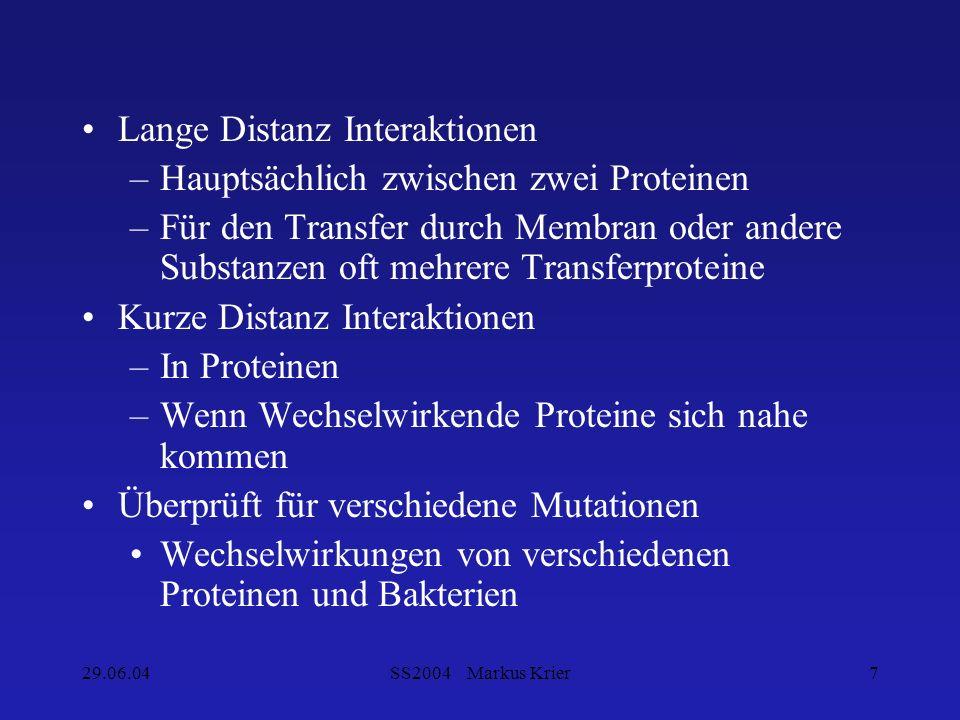 29.06.04SS2004 Markus Krier7 Lange Distanz Interaktionen –Hauptsächlich zwischen zwei Proteinen –Für den Transfer durch Membran oder andere Substanzen