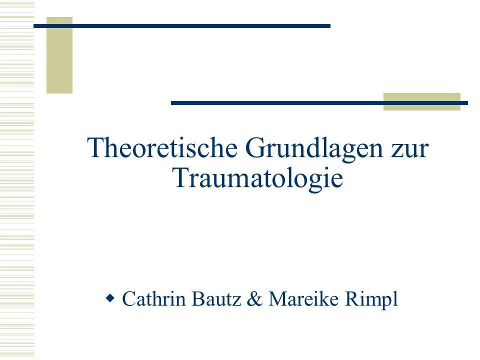 Theoretische Grundlagen zur Traumatologie Cathrin Bautz & Mareike Rimpl