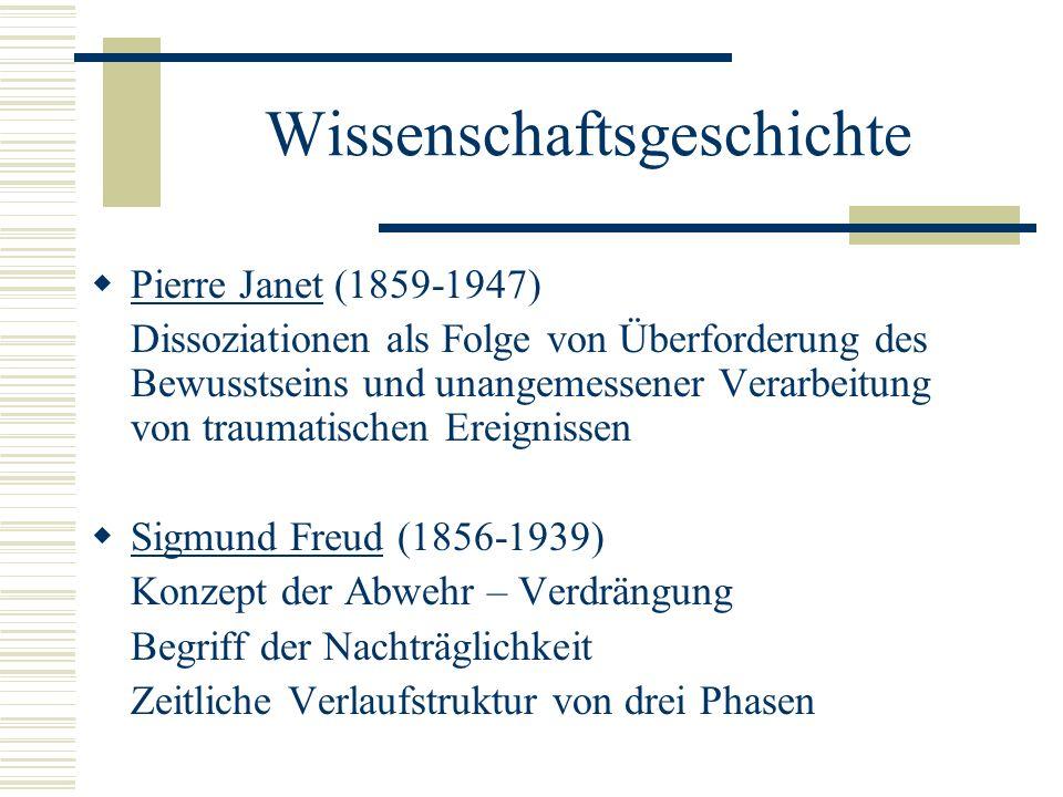 Wissenschaftsgeschichte Pierre Janet (1859-1947) Dissoziationen als Folge von Überforderung des Bewusstseins und unangemessener Verarbeitung von traum
