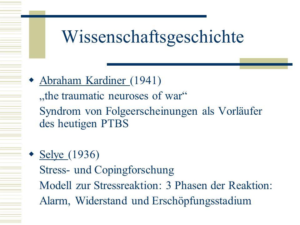 Wissenschaftsgeschichte Abraham Kardiner (1941) the traumatic neuroses of war Syndrom von Folgeerscheinungen als Vorläufer des heutigen PTBS Selye (19