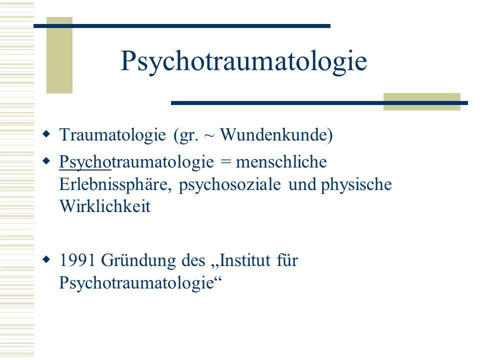 Psychotraumatologie Traumatologie (gr. ~ Wundenkunde) Psychotraumatologie = menschliche Erlebnissphäre, psychosoziale und physische Wirklichkeit 1991