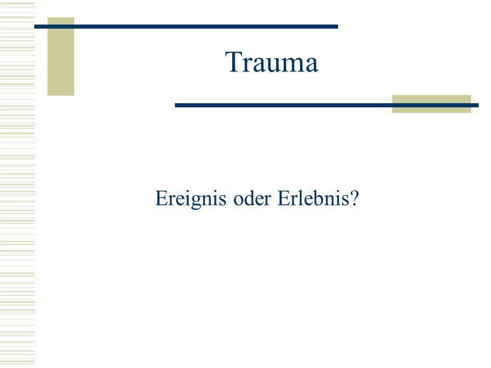 Trauma Ereignis oder Erlebnis?