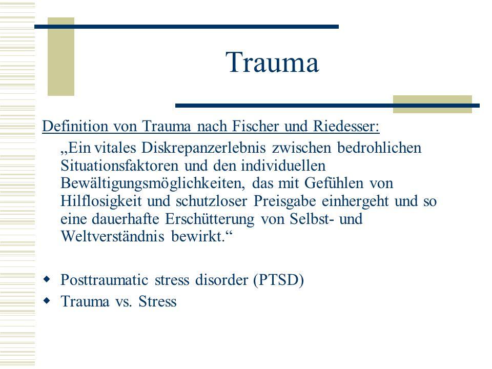 Trauma Definition von Trauma nach Fischer und Riedesser: Ein vitales Diskrepanzerlebnis zwischen bedrohlichen Situationsfaktoren und den individuellen