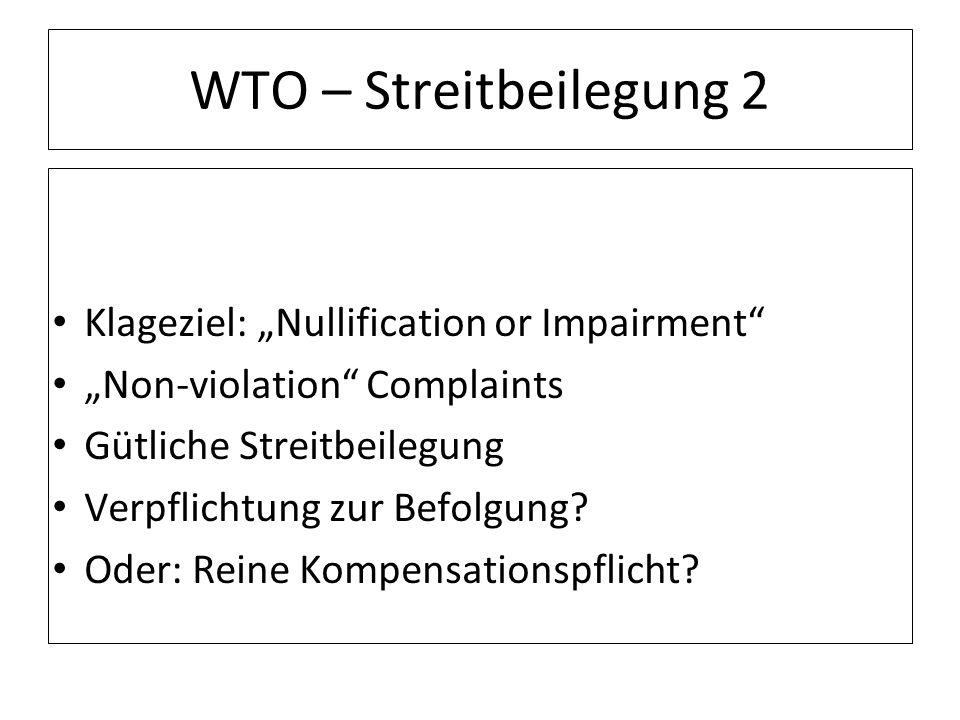 WTO – Streitbeilegung 2 Klageziel: Nullification or Impairment Non-violation Complaints Gütliche Streitbeilegung Verpflichtung zur Befolgung? Oder: Re