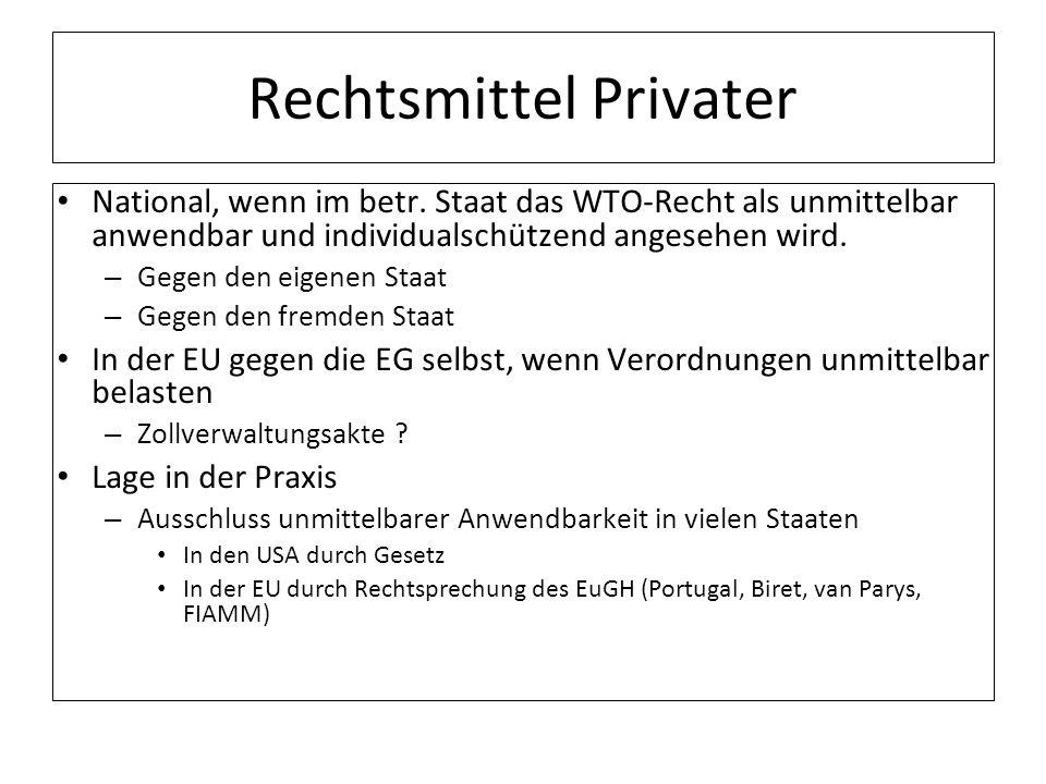 Rechtsmittel Privater National, wenn im betr. Staat das WTO-Recht als unmittelbar anwendbar und individualschützend angesehen wird. – Gegen den eigene