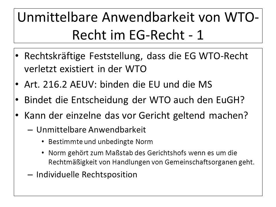 Unmittelbare Anwendbarkeit von WTO- Recht im EG-Recht - 1 Rechtskräftige Feststellung, dass die EG WTO-Recht verletzt existiert in der WTO Art. 216.2