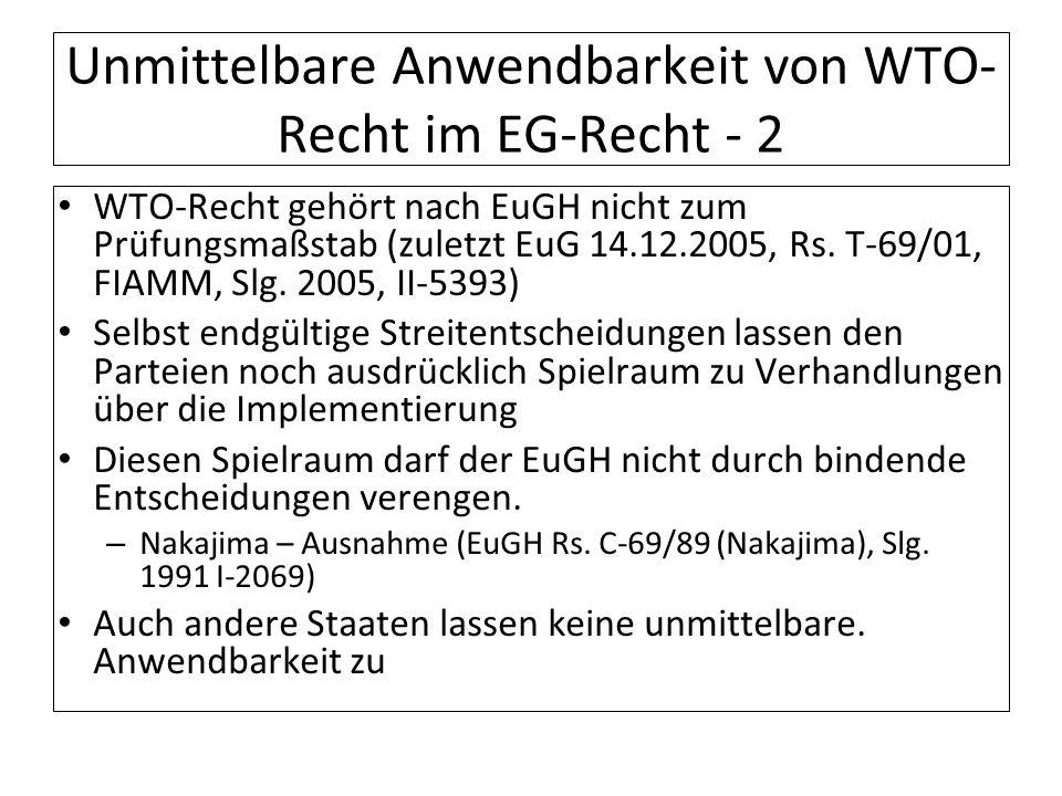Unmittelbare Anwendbarkeit von WTO- Recht im EG-Recht - 2 WTO-Recht gehört nach EuGH nicht zum Prüfungsmaßstab (zuletzt EuG 14.12.2005, Rs. T-69/01, F