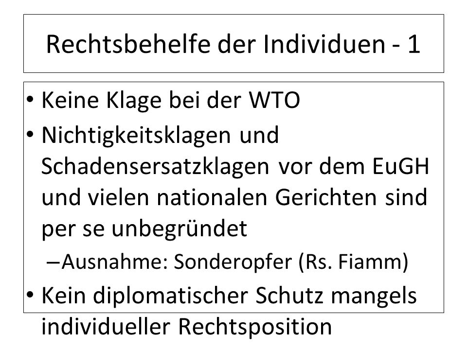 Rechtsbehelfe der Individuen - 1 Keine Klage bei der WTO Nichtigkeitsklagen und Schadensersatzklagen vor dem EuGH und vielen nationalen Gerichten sind