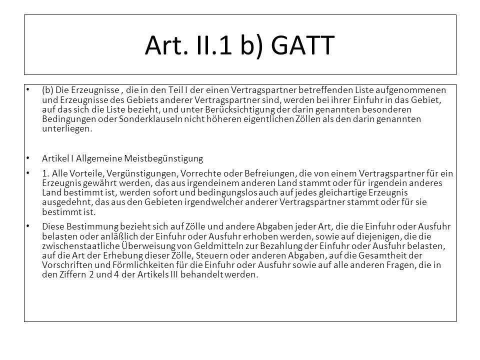 Art. II.1 b) GATT (b) Die Erzeugnisse, die in den Teil I der einen Vertragspartner betreffenden Liste aufgenommenen und Erzeugnisse des Gebiets andere
