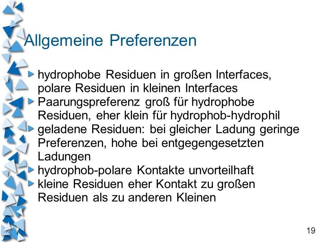 19 Allgemeine Preferenzen hydrophobe Residuen in großen Interfaces, polare Residuen in kleinen Interfaces Paarungspreferenz groß für hydrophobe Residu