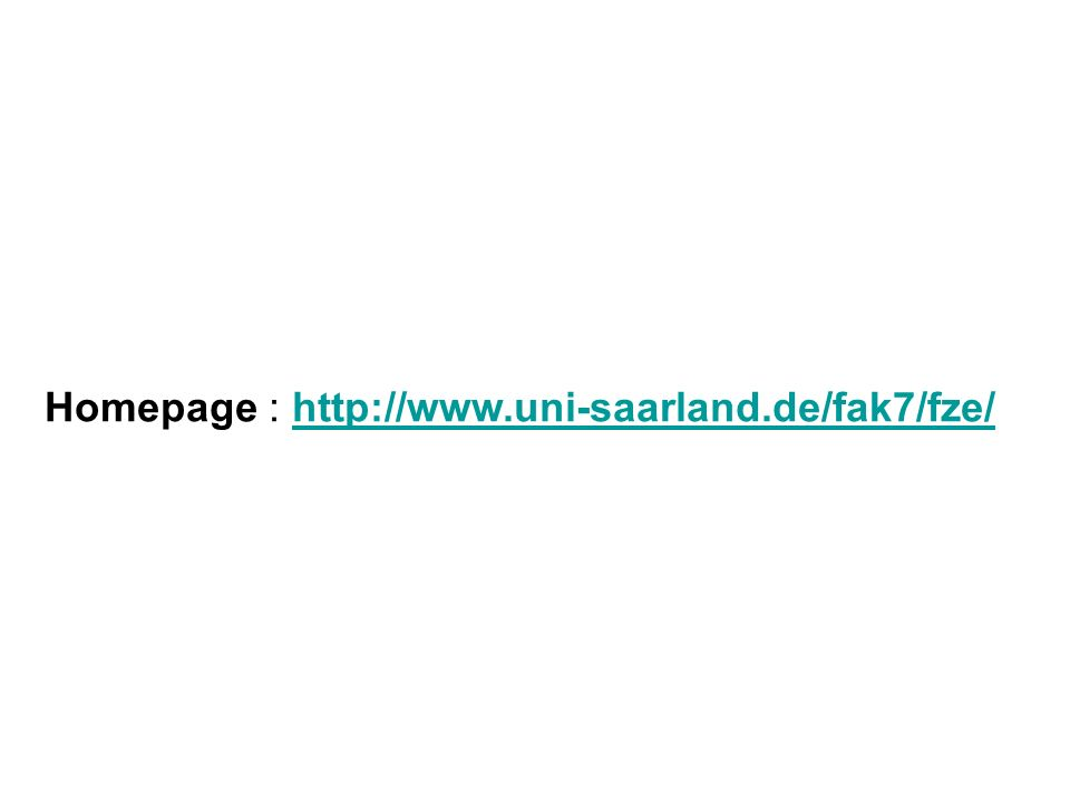 Homepage : http://www.uni-saarland.de/fak7/fze/http://www.uni-saarland.de/fak7/fze/