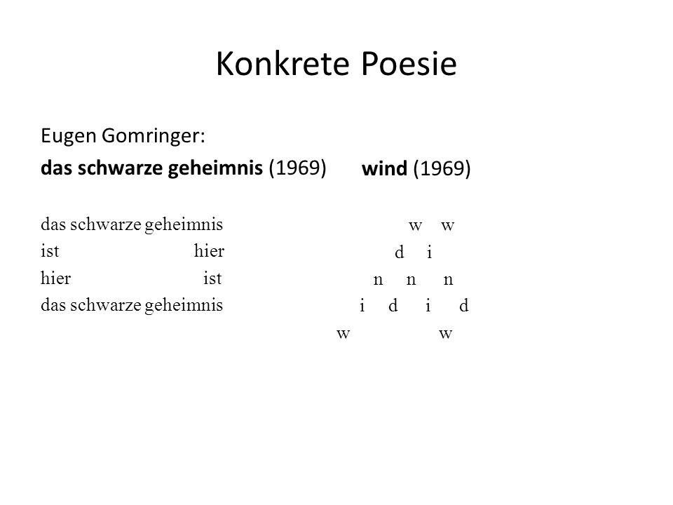 Konkrete Poesie Eugen Gomringer: das schwarze geheimnis (1969) das schwarze geheimnis ist hier hier ist das schwarze geheimnis wind (1969) w w d i n n