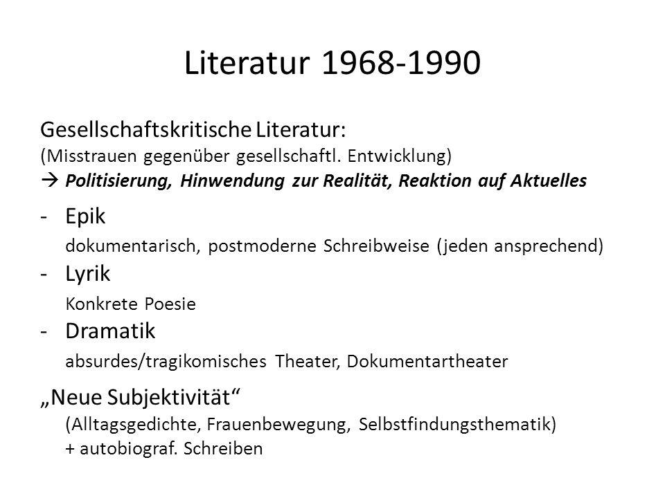 Literatur 1968-1990 Gesellschaftskritische Literatur: (Misstrauen gegenüber gesellschaftl. Entwicklung) Politisierung, Hinwendung zur Realität, Reakti