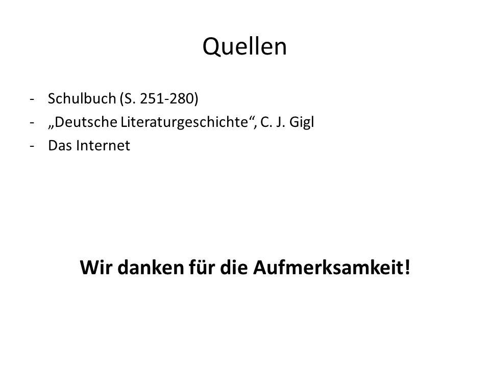 Quellen -Schulbuch (S. 251-280) -Deutsche Literaturgeschichte, C. J. Gigl -Das Internet Wir danken für die Aufmerksamkeit!
