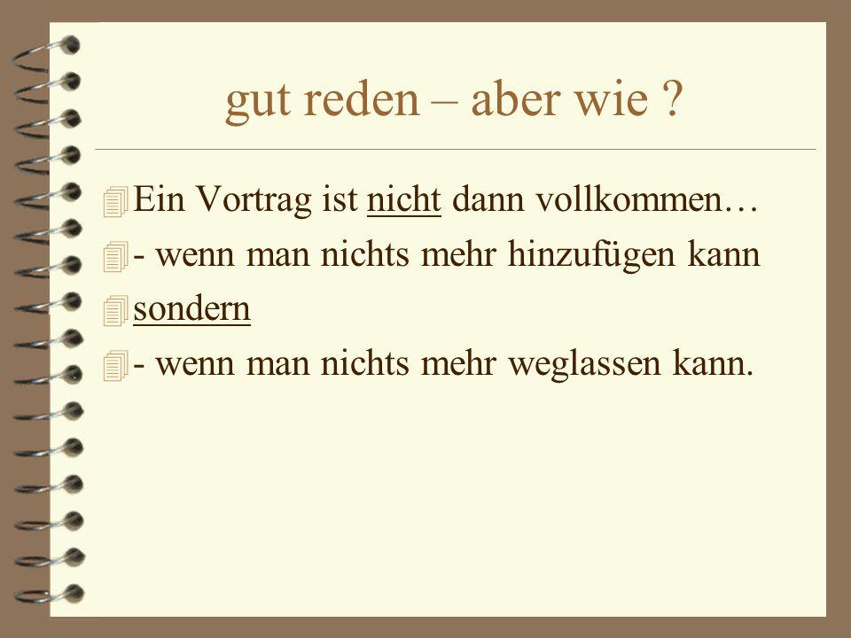 4 ALSO: –Langsam sprechen.–Klare, kurze Sätze. –Am Ende des Satzes runter mit der Stimme.