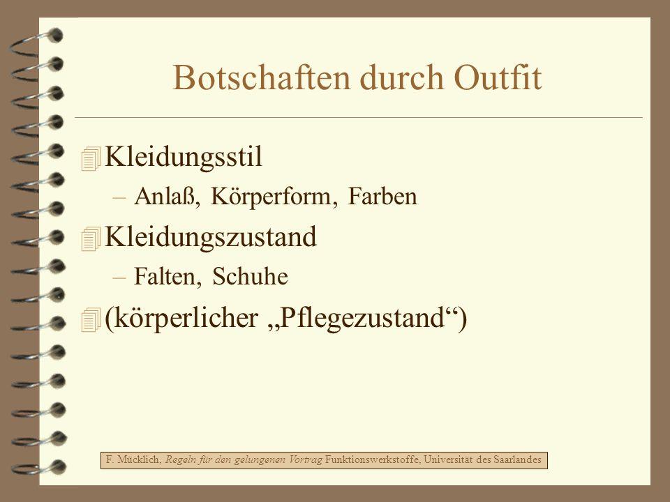 Botschaften durch Outfit 4 Kleidungsstil –Anlaß, Körperform, Farben 4 Kleidungszustand –Falten, Schuhe 4 (körperlicher Pflegezustand) F. Mücklich, Reg