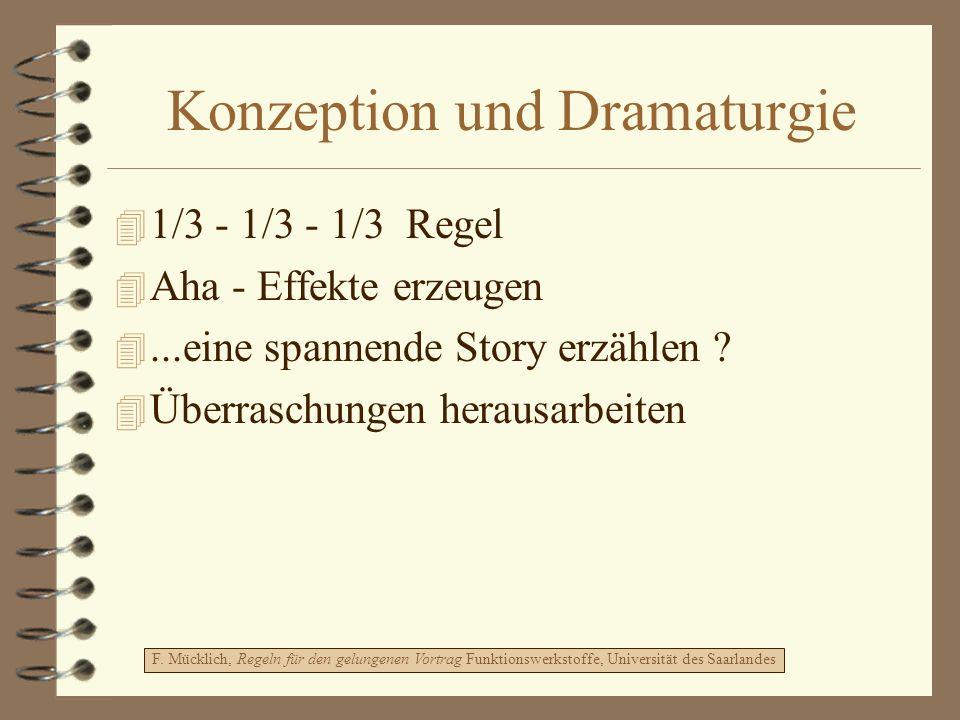 Konzeption und Dramaturgie 4 1/3 - 1/3 - 1/3 Regel 4 Aha - Effekte erzeugen 4...eine spannende Story erzählen ? 4 Überraschungen herausarbeiten F. Müc