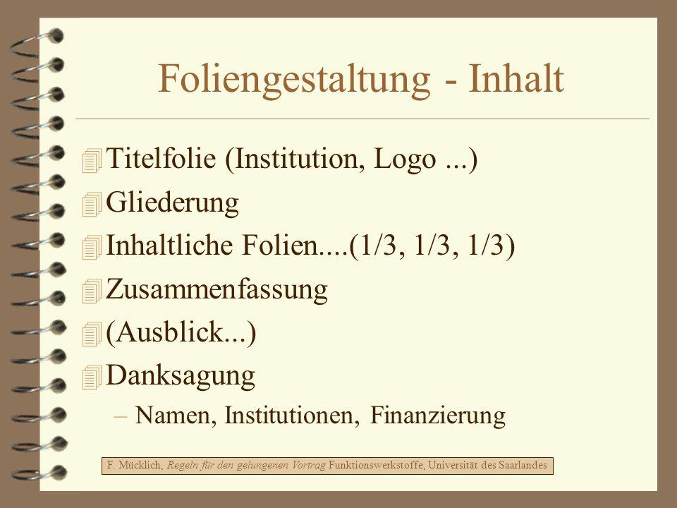 Foliengestaltung - Inhalt 4 Titelfolie (Institution, Logo...) 4 Gliederung 4 Inhaltliche Folien....(1/3, 1/3, 1/3) 4 Zusammenfassung 4 (Ausblick...) 4