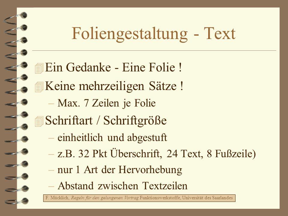 Foliengestaltung - Text 4 Ein Gedanke - Eine Folie ! 4 Keine mehrzeiligen Sätze ! –Max. 7 Zeilen je Folie 4 Schriftart / Schriftgröße –einheitlich und