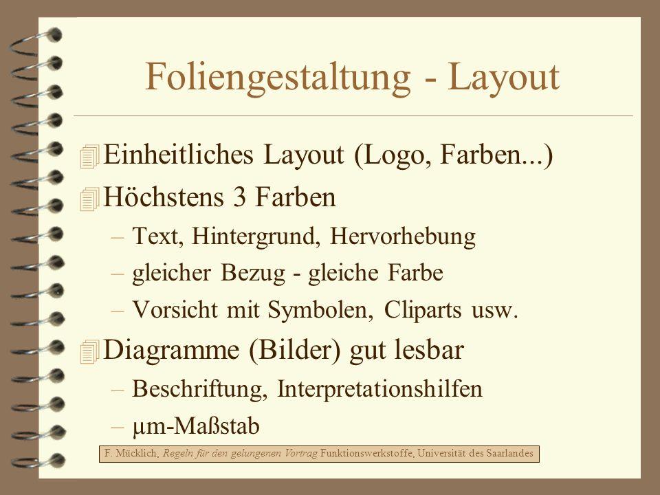 Foliengestaltung - Layout 4 Einheitliches Layout (Logo, Farben...) 4 Höchstens 3 Farben –Text, Hintergrund, Hervorhebung –gleicher Bezug - gleiche Far