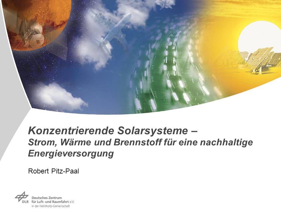 Konzentrierende Solarsysteme – Strom, Wärme und Brennstoff für eine nachhaltige Energieversorgung Robert Pitz-Paal