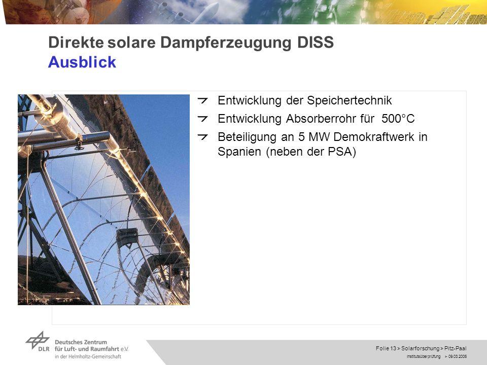 Institutsüberprüfung > 09.03.2006 Folie 13 > Solarforschung > Pitz-Paal Direkte solare Dampferzeugung DISS Ausblick Entwicklung der Speichertechnik En