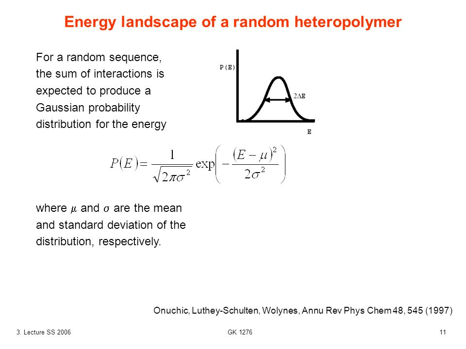 113. Lecture SS 2006 GK 1276 Energy landscape of a random heteropolymer Onuchic, Luthey-Schulten, Wolynes, Annu Rev Phys Chem 48, 545 (1997) For a ran