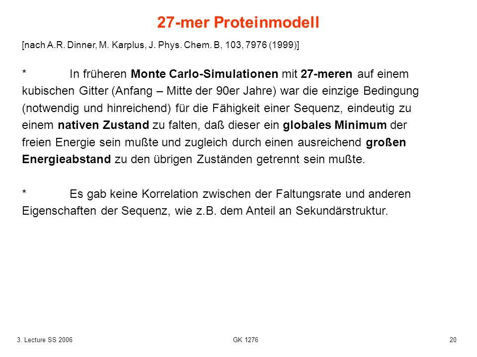203. Lecture SS 2006 GK 1276 [nach A.R. Dinner, M. Karplus, J. Phys. Chem. B, 103, 7976 (1999)] *In früheren Monte Carlo-Simulationen mit 27-meren auf