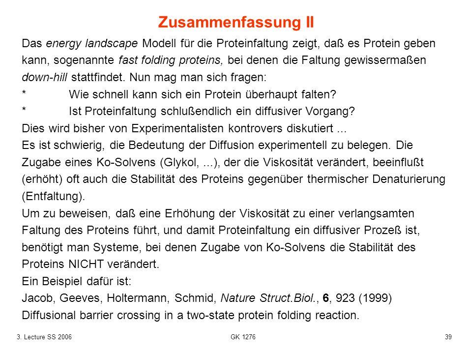 393. Lecture SS 2006 GK 1276 Das energy landscape Modell für die Proteinfaltung zeigt, daß es Protein geben kann, sogenannte fast folding proteins, be