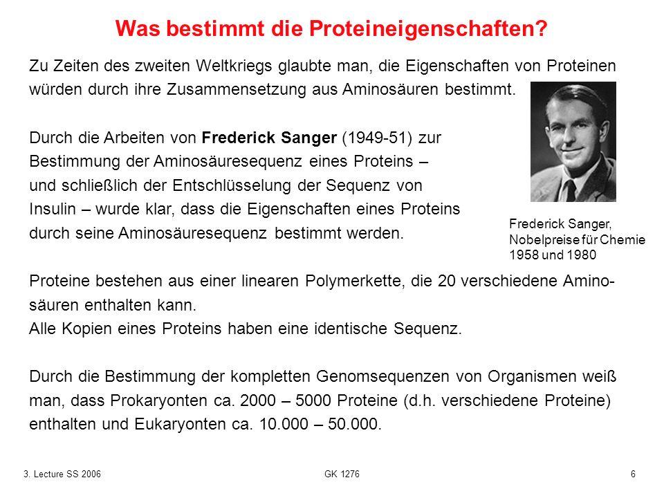 63. Lecture SS 2006 GK 1276 Zu Zeiten des zweiten Weltkriegs glaubte man, die Eigenschaften von Proteinen würden durch ihre Zusammensetzung aus Aminos